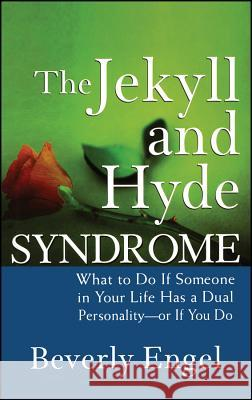 The Jekyll and Hyde Syndrome: What to Do If Someone in Your Life Has a Dual Personality - Or If You Do Beverly Engel 9780470042243 John Wiley & Sons
