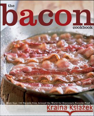 The Bacon Cookbook: More Than 150 Recipes from Around the World for Everyone's Favorite Food James Villas Andrea Grablewski 9780470042823