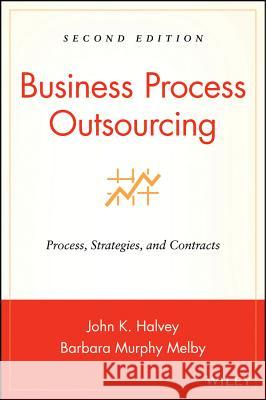 Business Process Outsourcing : Process, Strategies, and Contracts John K. Halvey Barbara Murphy Melby 9780470044834