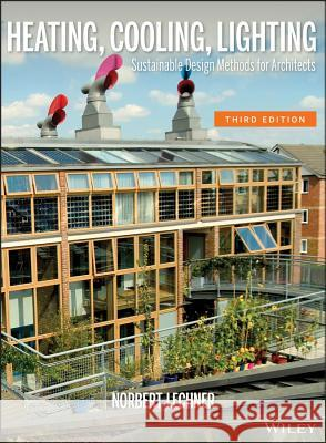 Heating, Cooling, Lighting: Sustainable Design Methods for Architects Norbert Lechner 9780470048092