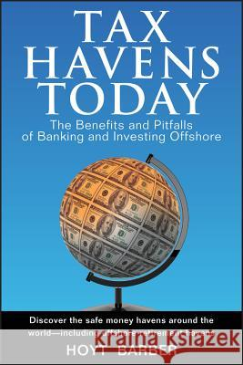 Tax Havens Today : The Benefits and Pitfalls of Banking and Investing Offshore Hoyt Barber 9780470051238