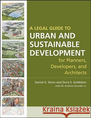 A Legal Guide to Urban and Sustainable Development for Planners, Developers and Architects Daniel K. Slone Doris S. Goldstein 9780470053294