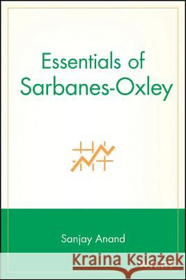 Essentials of Sarbanes-Oxley Sanjay Anand 9780470056684