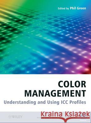 Color Management: Understanding and Using ICC Profiles  9780470058251