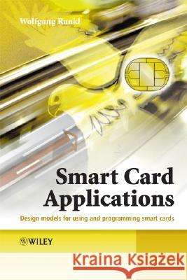 Smart Card Applications : Design models for using and programming smart cards Wolfgang Rankl Kenneth Cox 9780470058824