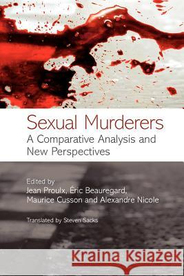 Sexual Murderers: A Comparative Analysis and New Perspectives Jean Proulx Eric Beauregard Maurice Cusson 9780470059548