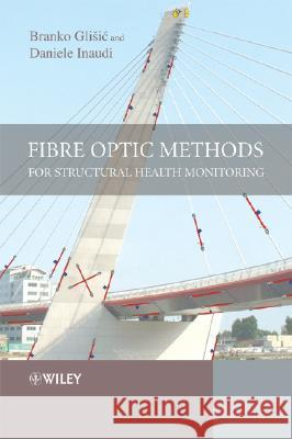 Fibre Optic Methods for Structural Health Monitoring Daniele Inaudi Branko Glisic Branko Gliic 9780470061428 Wiley-Interscience