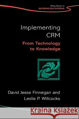 Implementing CRM : From Technology to Knowledge David Jesse Finnegan Leslie P. Willcocks 9780470065266