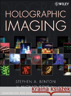 Holographic Imaging Stephen A. Benton V. Michael Bove 9780470068069