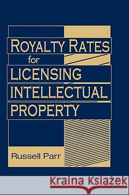 Royalty Rates for Licensing Intellectual Property Russell L. Parr 9780470069288
