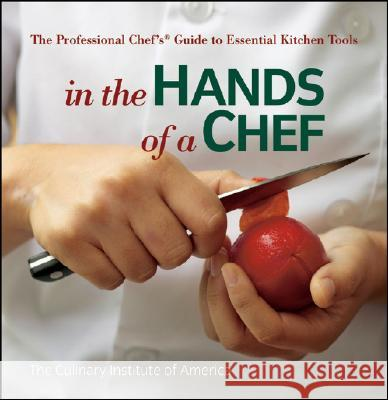 In the Hands of a Chef: The Professional Chef's Guide to Essential Kitchen Tools The Culinary Institute of America (CIA)  Culinary Institute of America 9780470080269