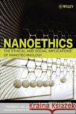 Nanoethics: The Ethical and Social Implications of Nanotechnology Fritz Allhoff Patrick Lin James Moor 9780470084175