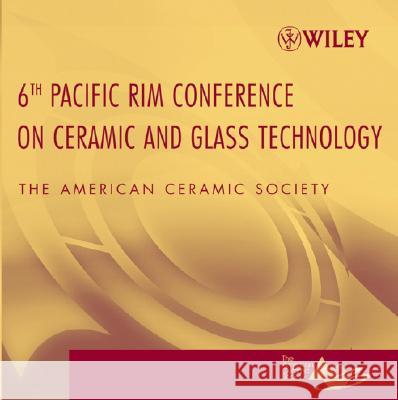 Proceedings of the 6th Pacific Rim Conference on Ceramic and Glass Technology, CD-ROM The American Ceramic Society (Acers) 9780470089958