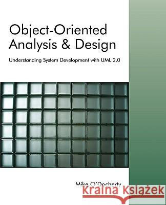 Object-Oriented Analysis and Design : Understanding System Development with UML 2.0 Mike O'Docherty 9780470092408