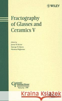 Fractography of Glasses and Ceramics V: Proceedings of the Fifth Conference on the Fractography of Glasses and Ceramics, Rochester, New York, July 9-1 James R. Varner George C. Quinn Marlene Wightman 9780470097373