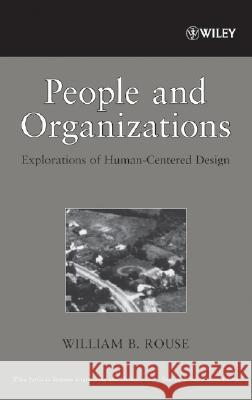People and Organizations : Explorations of Human-Centered Design William B. Rouse 9780470099049