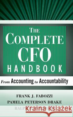 The Complete CFO Handbook: From Accounting to Accountability Frank J. Fabozzi Pamela Peterson Drake Ralph S. Polimeni 9780470099261