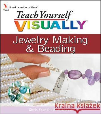 Teach Yourself Visually Jewelry Making & Beading Chris Franchett 9780470101506