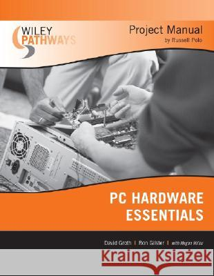 Wiley Pathways PC Hardware Essentials Project Manual Russell Polo David Groth Ron Gilster 9780470114117