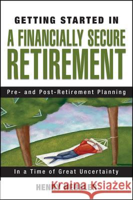 Getting Started in a Financially Secure Retirement Henry K. Hebeler 9780470117781