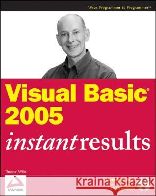 Visual Basic 2005 Instant Results [With CDROM] Thearon Willis 9780470118719