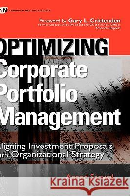 Optimizing Corporate Portfolio Management: Aligning Investment Proposals with Organizational Strategy Anand K. Sanwal Gary L. Crittenden 9780470126882