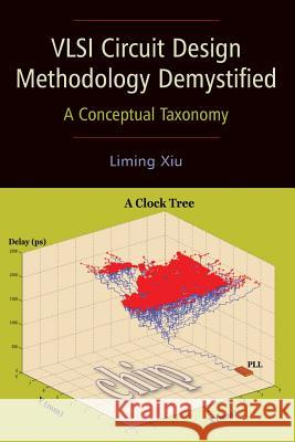 VLSI Circuit Design Methodology Demystified : A Conceptual Taxonomy Liming Xiu 9780470127421