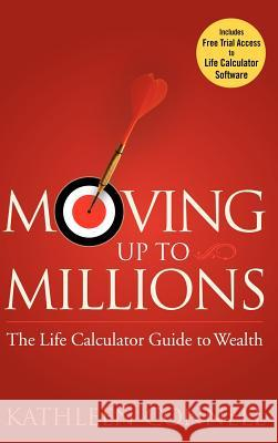 Moving Up to Millions: The Life Calculator Guide to Wealth Kathleen M. Connell 9780470131817