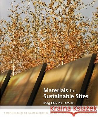 Materials for Sustainable Sites : A Complete Guide to the Evaluation, Selection, and Use of Sustainable Construction Materials Meg Calkins 9780470134559