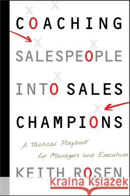Coaching Salespeople Into Sales Champions: A Tactical Playbook for Managers and Executives Keith Rosen 9780470142516