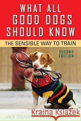 What All Good Dogs Should Know: The Sensible Way to Train Joachim Volhard Jack Volhard Melissa Bartlett 9780470146798