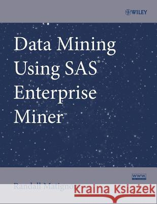 Data Mining Using SAS Enterprise Miner Randall Matignon 9780470149010