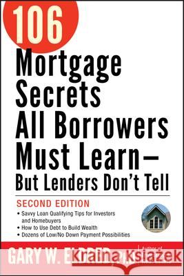 106 Mortgage Secrets All Borrowers Must Learn - But Lenders Don't Tell Gary W. Eldred 9780470152867