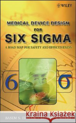 Medical Device Design for Six SIGMA : A Road Map for Safety and Effectiveness Basem El-Haik 9780470168615
