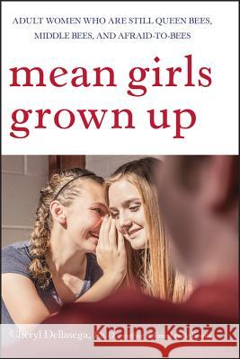 Mean Girls Grown Up : Adult Women Who Are Still Queen Bees, Middle Bees, and Afraid-to-Bees Cheryl Dellasega 9780470168752