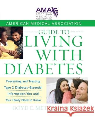 American Medical Association Guide to Living with Diabetes: Preventing and Treating Type 2 Diabetes - Essential Information You and Your Family Need t American Medical Association             Boyd E. Metzger 9780470168769