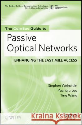 The ComSoc Guide to Passive Optical Networks : Enhancing the Last Mile Access Stephen B. Weinstein Ting Wang 9780470168844