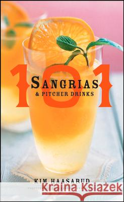 101 Sangrias and Pitcher Drinks Kim Haasarud 9780470169414