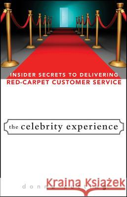 The Celebrity Experience: Insider Secrets to Delivering Red Carpet Customer Service Donna Cutting 9780470174012
