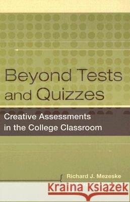 Beyond Tests and Quizzes: Creative Assessments in the College Classroom Barbara Mezeske 9780470180839