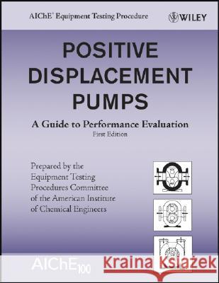 Positive Displacement Pumps: A Guide to Performance Evaluation Equipment Testing Procedures Committee S 9780470180976