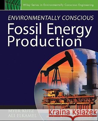 Environmentally Conscious Fossil Energy Production Myer Kutz 9780470233016 John Wiley & Sons