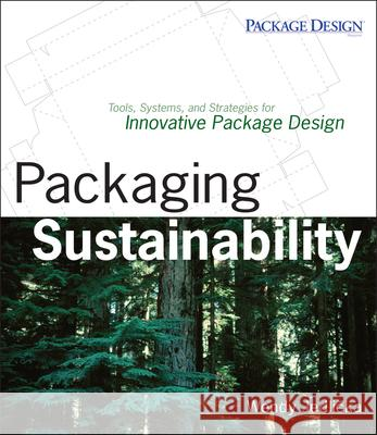 Packaging Sustainability : Tools, Systems and Strategies for Innovative Package Design Wendy Jedlicka 9780470246696