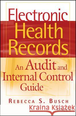 Electronic Health Records: An Audit and Internal Control Guide Rebecca S. Busch 9780470258200