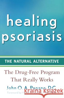 Healing Psoriasis: The Natural Alternative John Pagano 9780470267264