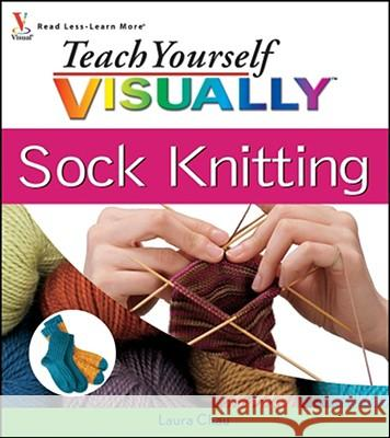 Teach Yourself Visually Sock Knitting Laura Chau 9780470278963