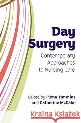 Day Surgery: Contemporary Approaches to Nursing Care Fiona Timmins 9780470319840
