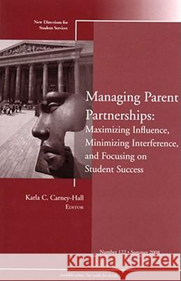 Managing Parent Partnerships: Maximizing Influence, Minimizing Interference, and Focusing on Student Success: New Directions for Student Services, Num  9780470373804