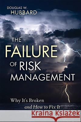 The Failure of Risk Management: Why It's Broken and How to Fix It Douglas W. Hubbard 9780470387955