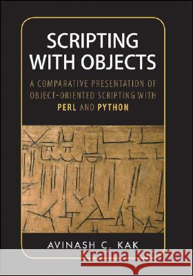 Scripting with Objects : A Comparative Presentation of Object-Oriented Scripting with Perl and Python Avinash C. Kak 9780470397251